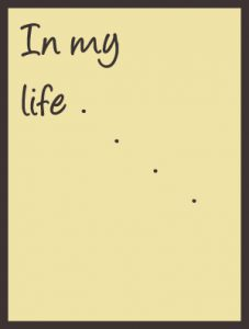 In my life . . .
